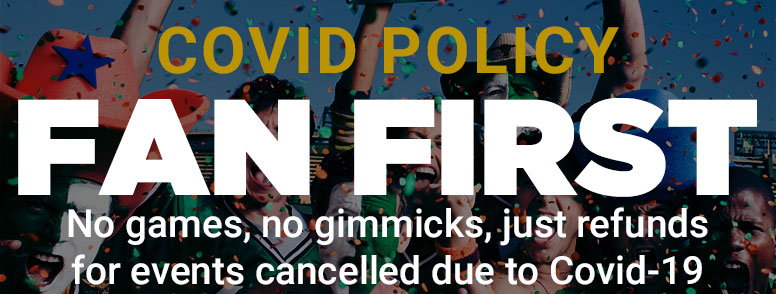 Fan First Covid Policy- all 2020 cancelled events were refunded